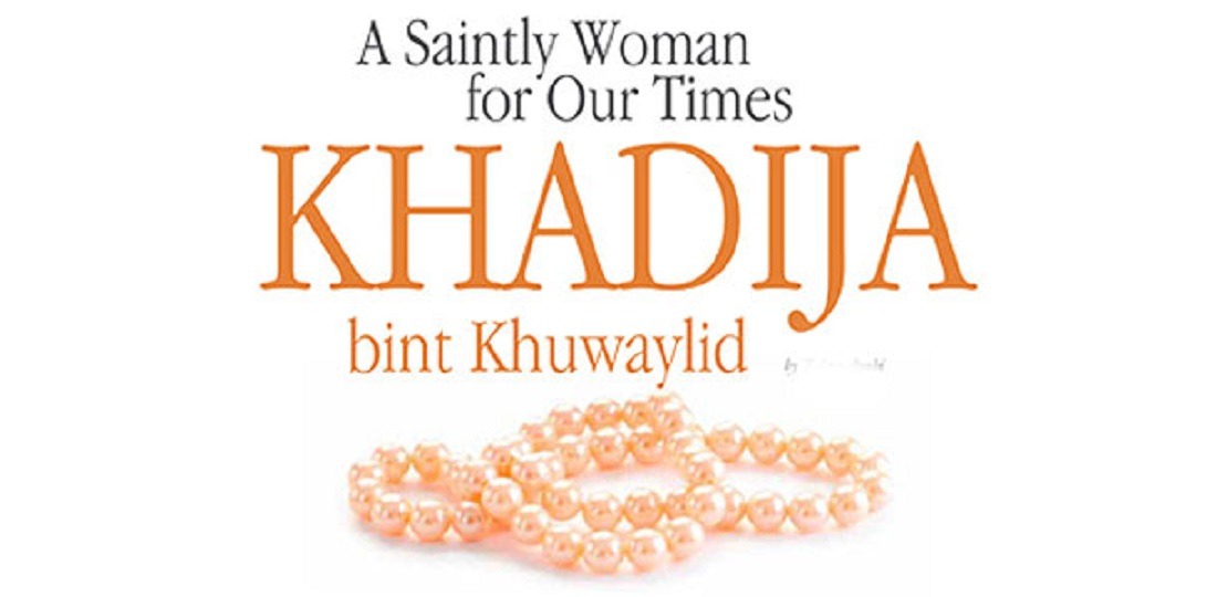 Who was Khadija Bint Khuwaylid and What Role She Played for Islam?